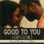 Danny Mills feat. TJ Wilkins - Good To You (Get Closer)