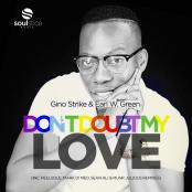 Gino Strike, Earl W. Green - Don't Doubt My Love (Inc. Mark Di Meo, Reelsoul, Seal Ali & Munk Julious Remixes)